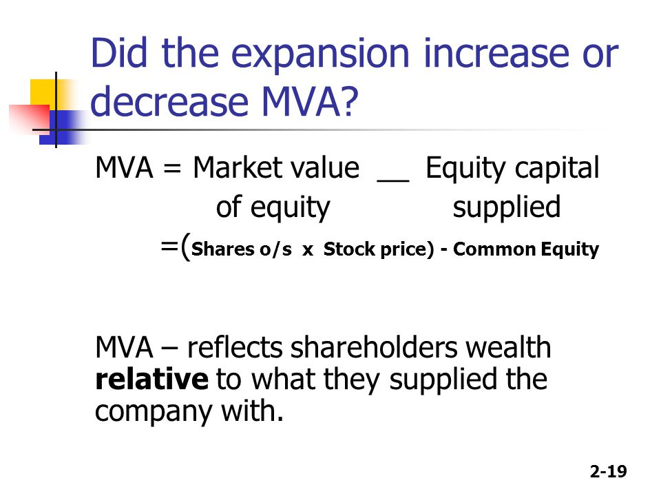 2-19 Did the expansion increase or decrease MVA.