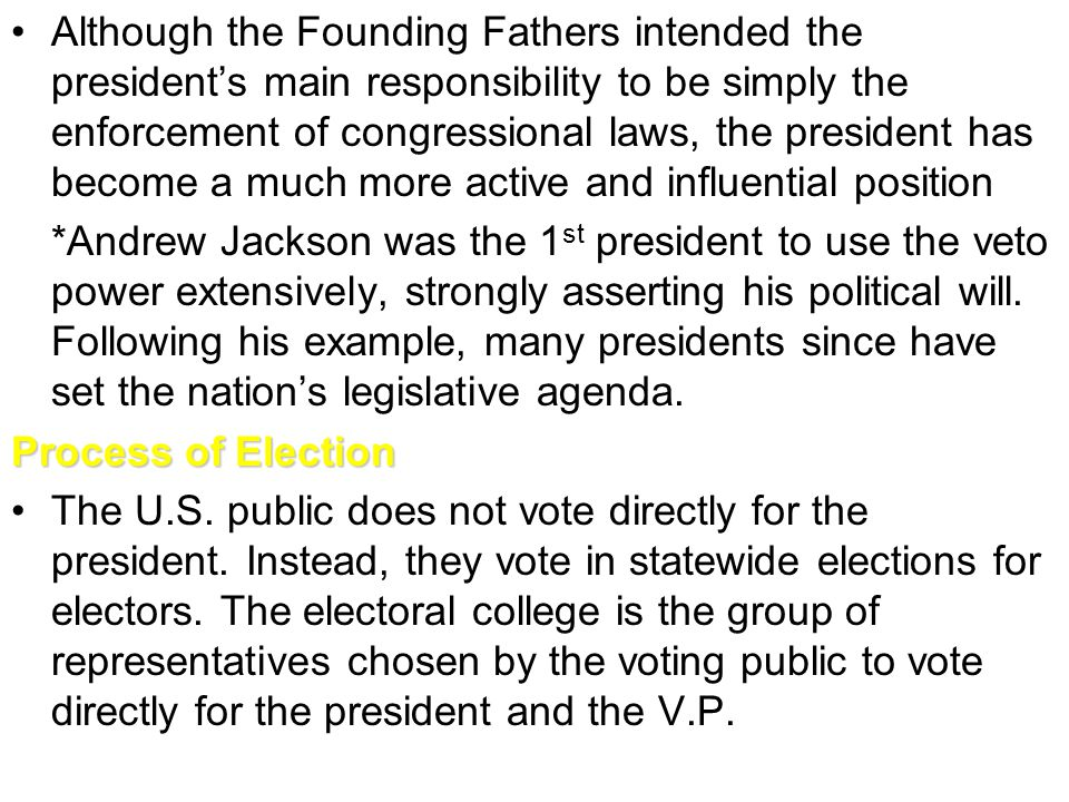Although the Founding Fathers intended the president's main responsibility to be simply the enforcement of congressional laws, the president has becom