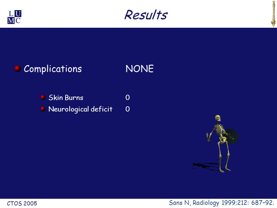 CTOS 2005 Results ComplicationsNONE Skin Burns0 Neurological deficit0 Sans N, Radiology 1999;212: 687–92.