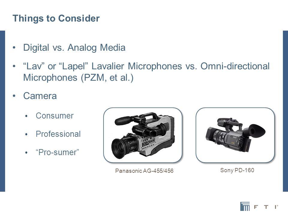 Things to Consider Digital vs. Analog Media Lav or Lapel Lavalier Microphones vs.