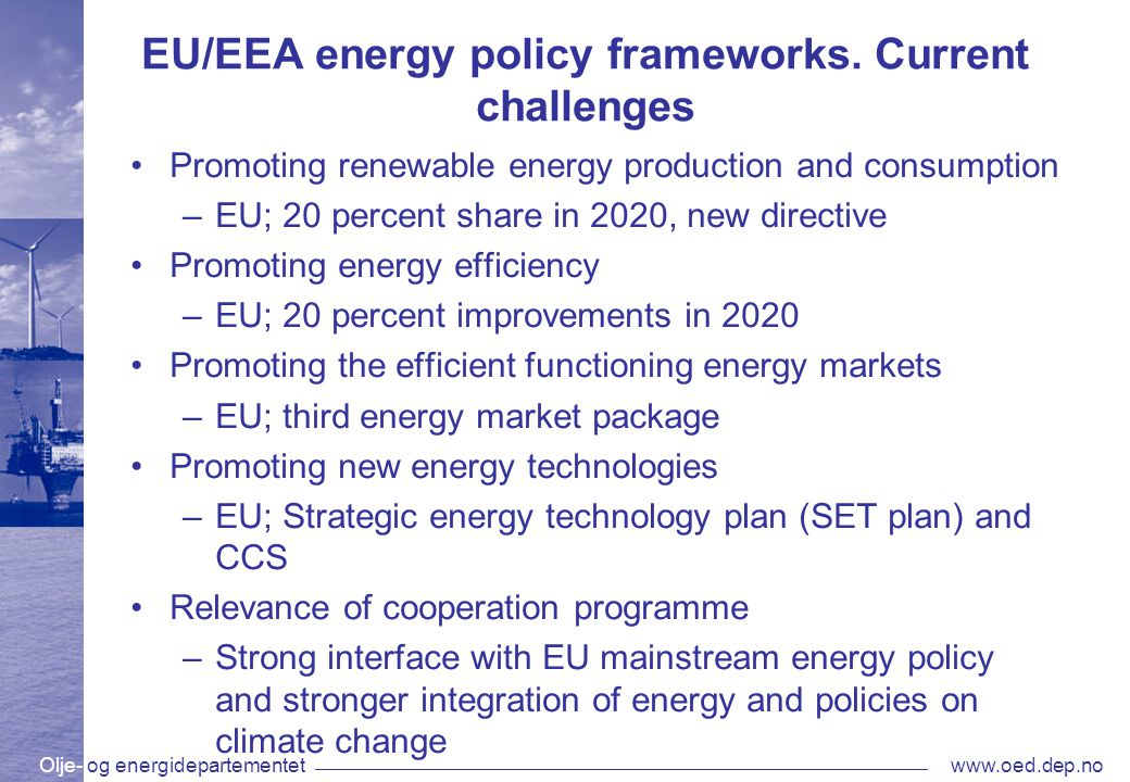 Olje- og energidepartementetwww.oed.dep.no EU/EEA energy policy frameworks. Current challenges Promoting renewable energy production and consumption –