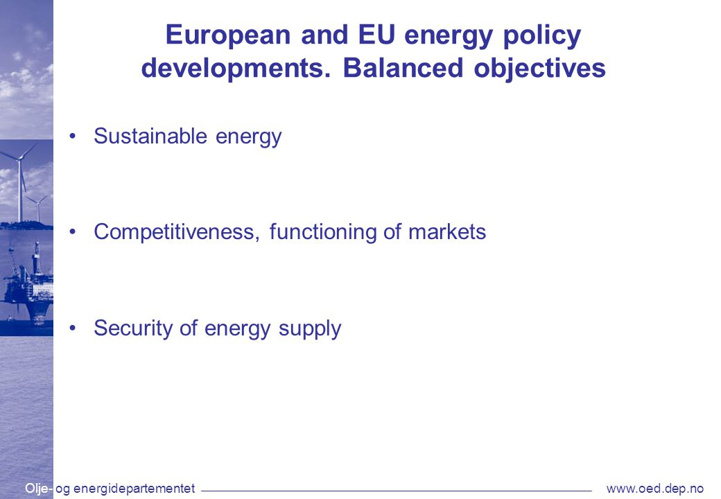Olje- og energidepartementetwww.oed.dep.no European and EU energy policy developments.
