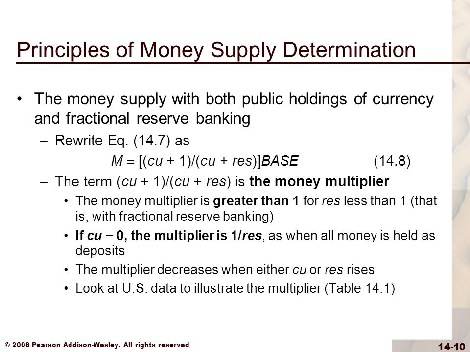 © 2008 Pearson Addison-Wesley. All rights reserved 14-10 Principles of Money Supply Determination The money supply with both public holdings of curren