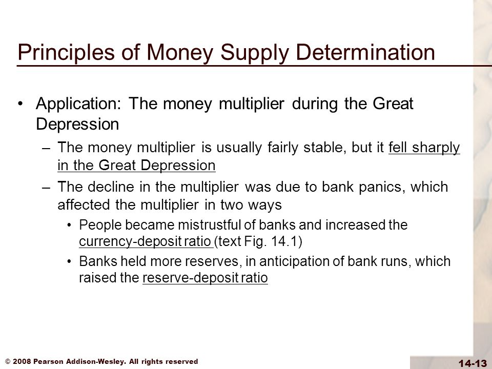 © 2008 Pearson Addison-Wesley. All rights reserved 14-13 Principles of Money Supply Determination Application: The money multiplier during the Great D