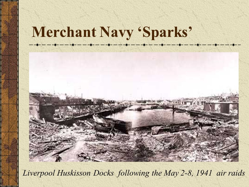 Merchant Navy 'Sparks' Liverpool Huskisson Docks following the May 2-8, 1941 air raids