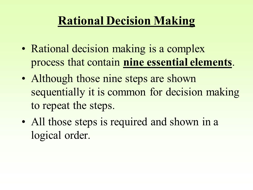 Rational Decision Making Rational decision making is a complex process that contain nine essential elements.