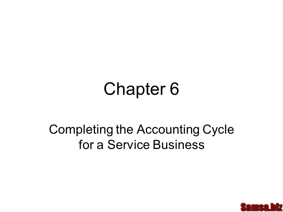 Chapter 6 Completing the Accounting Cycle for a Service Business