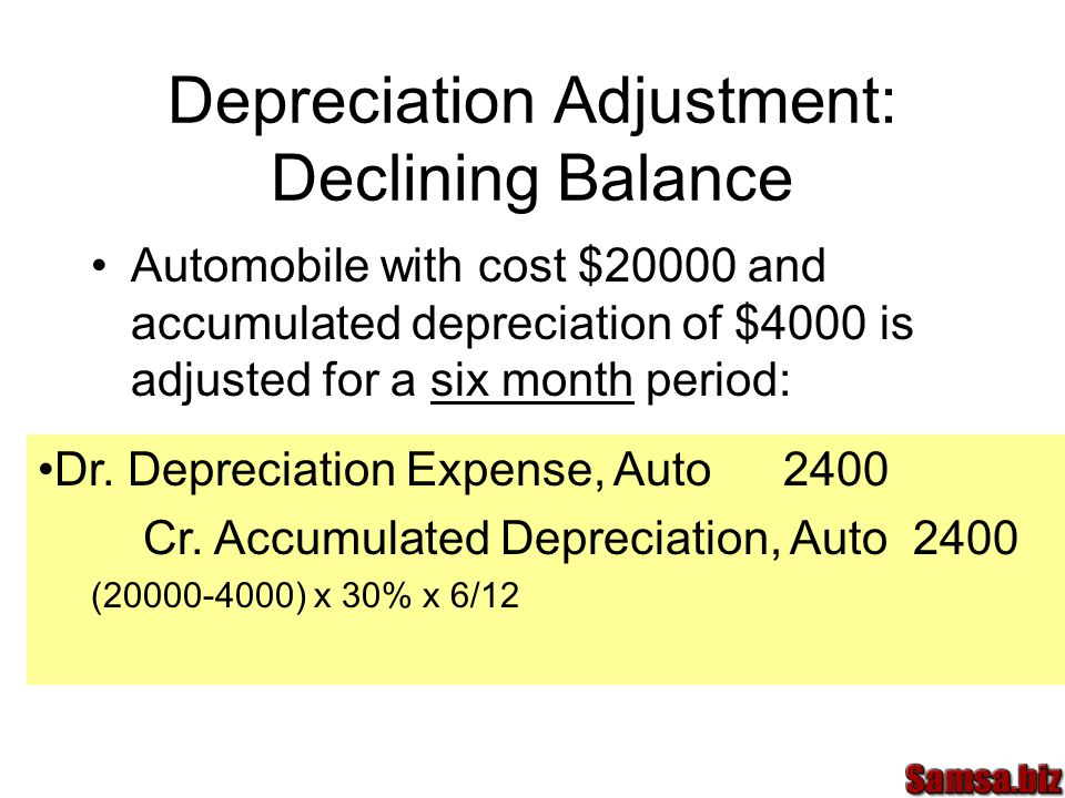 Depreciation Adjustment: Declining Balance Automobile with cost $20000 and accumulated depreciation of $4000 is adjusted for a six month period: Dr.