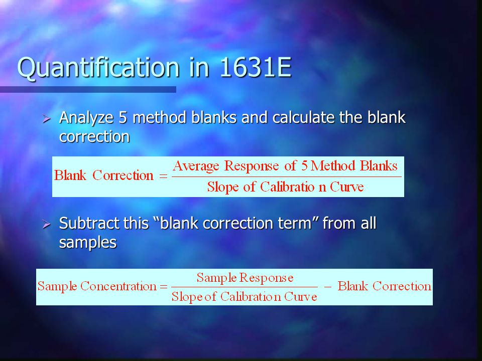 Quantification in 1631E  Analyze 5 method blanks and calculate the blank correction  Subtract this blank correction term from all samples