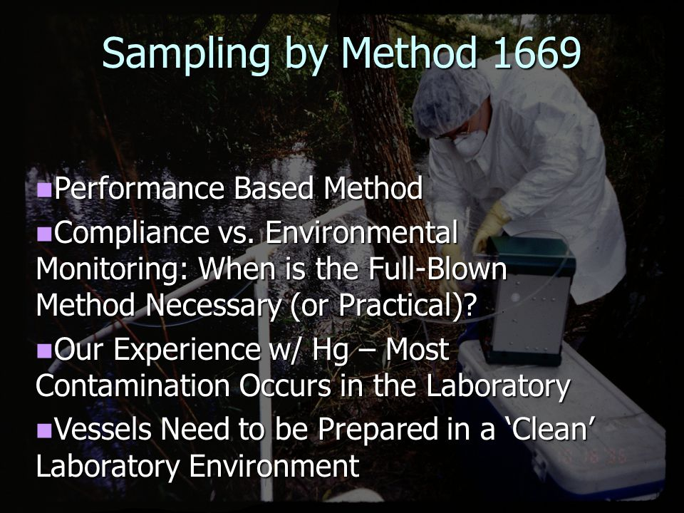 Sample Collection SOP DEP SOP FS 8200 DEP SOP FS 8200  http://www.dep.state.fl.us/labs/qa/sops.htm Adapted from EPA 1669 Adapted from EPA 1669 Performance-based concept Performance-based concept Verify performance with blanks & other QC Verify performance with blanks & other QC Sampling team practice recommended Sampling team practice recommended