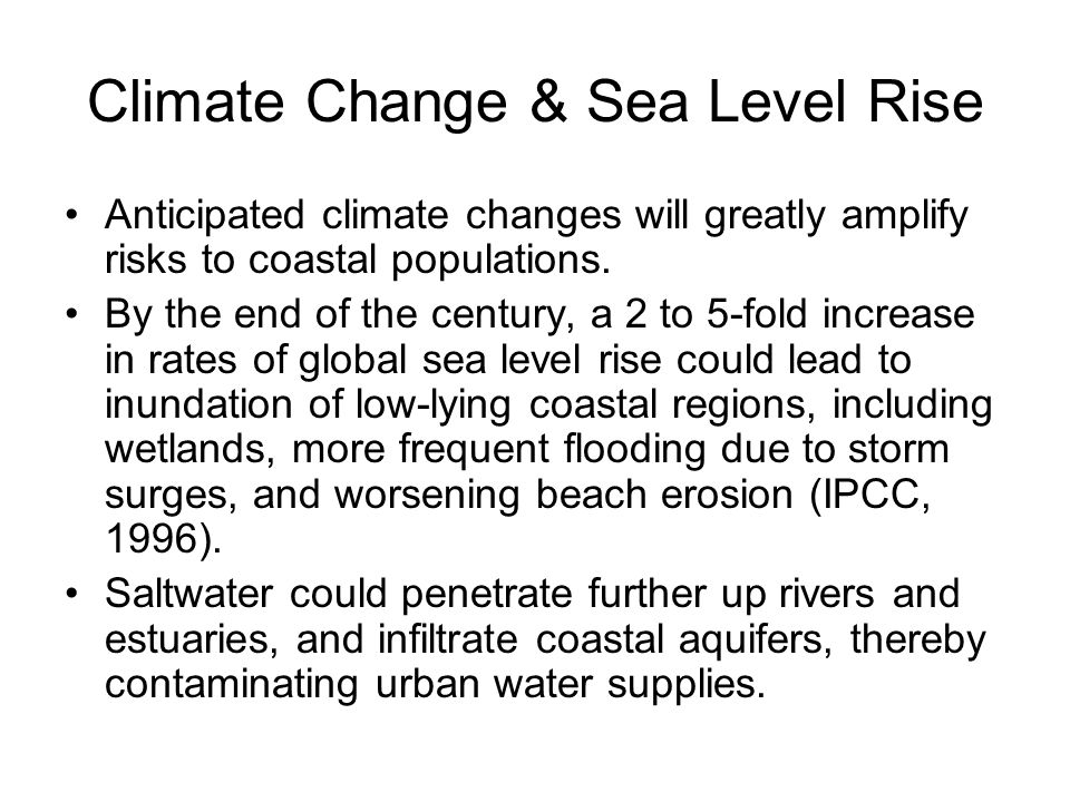 Climate Change & Sea Level Rise Anticipated climate changes will greatly amplify risks to coastal populations.