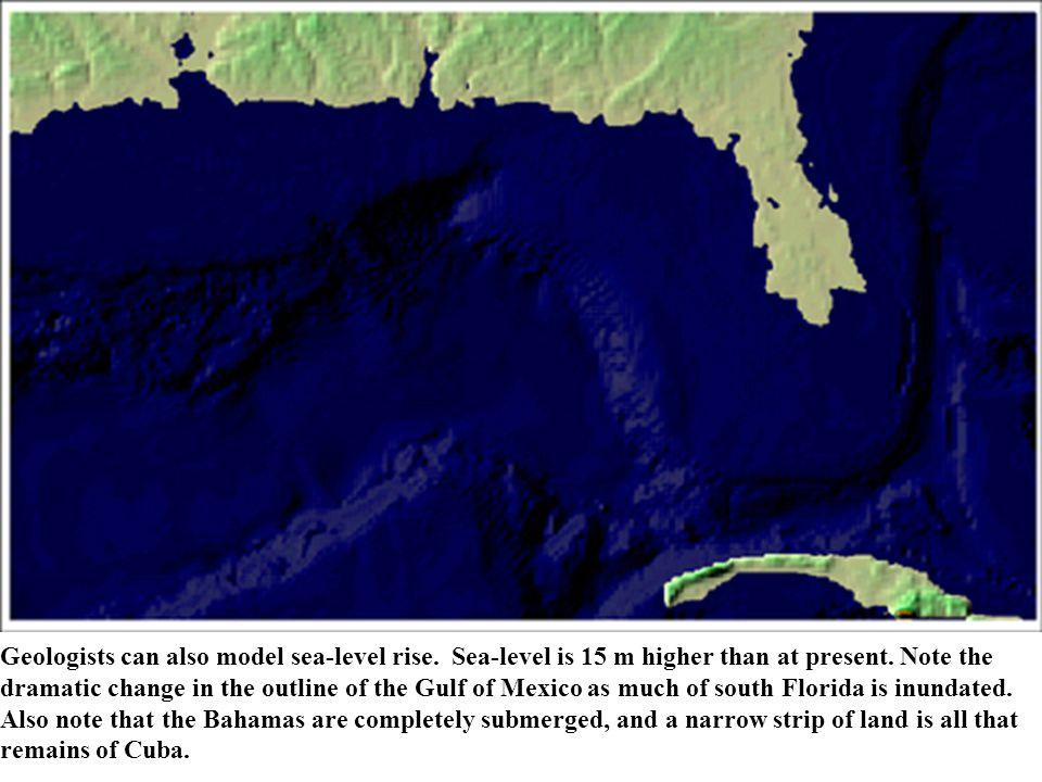 Geologists can also model sea-level rise. Sea-level is 15 m higher than at present.