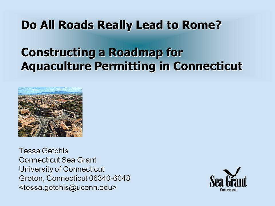 Tessa Getchis Connecticut Sea Grant University of Connecticut Groton, Connecticut 06340-6048 <tessa.getchis@uconn.edu> Do All Roads Really Lead to Rome.