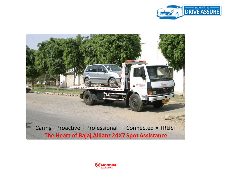 BJAZ 24X7 Spot Assistance Caring +Proactive + Professional + Connected = TRUST The Heart of Bajaj Allianz 24X7 Spot Assistance
