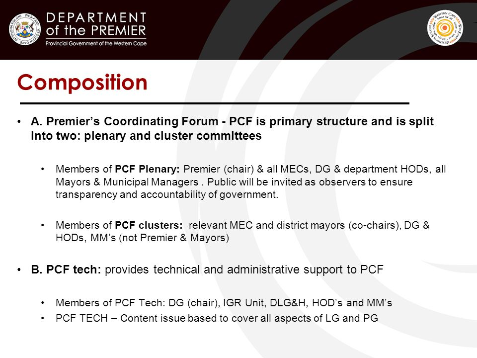Composition A. Premier's Coordinating Forum - PCF is primary structure and is split into two: plenary and cluster committees Members of PCF Plenary: P
