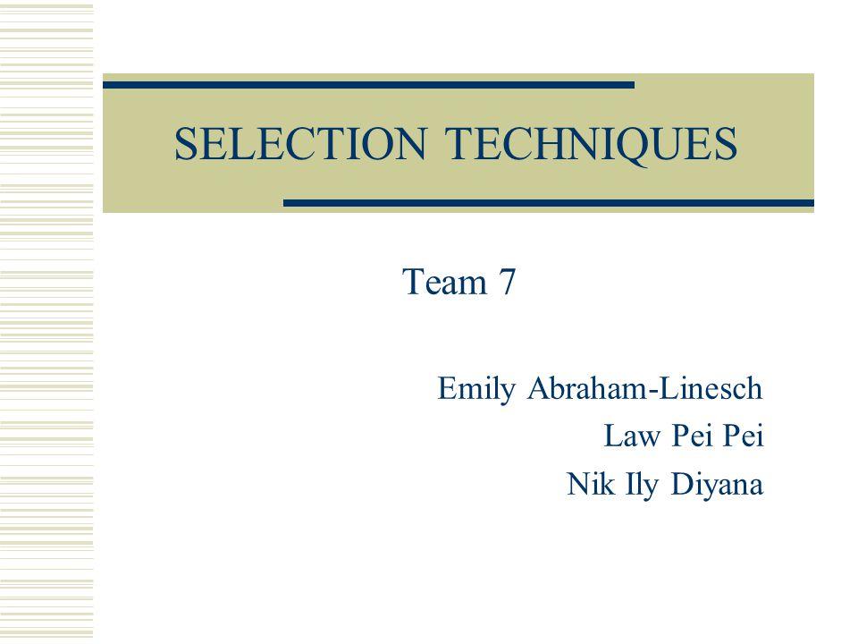 SELECTION TECHNIQUES Team 7 Emily Abraham-Linesch Law Pei Pei Nik Ily Diyana