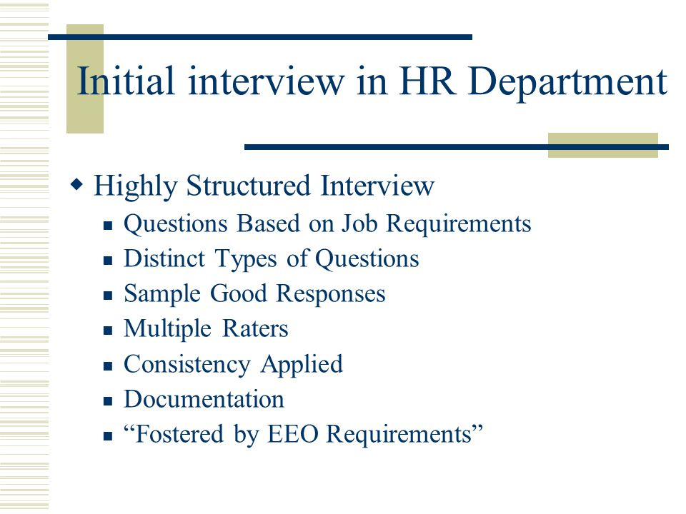 Initial interview in HR Department  Highly Structured Interview Questions Based on Job Requirements Distinct Types of Questions Sample Good Responses