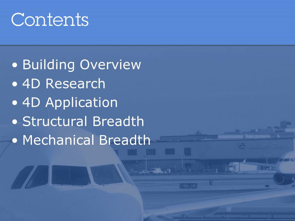 Contents Building Overview 4D Research 4D Application Structural Breadth Mechanical Breadth