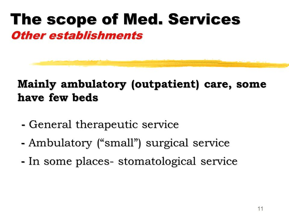 11 Mainly ambulatory (outpatient) care, some have few beds - General therapeutic service - Ambulatory ( small ) surgical service - In some places- stomatological service The scope of Med.