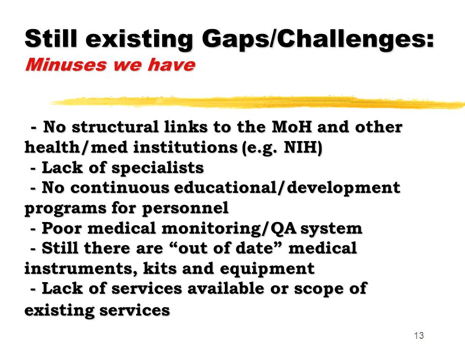 13 Still existing Gaps/Challenges: Minuses we have - No structural links to the MoH and other health/med institutions (e.g.
