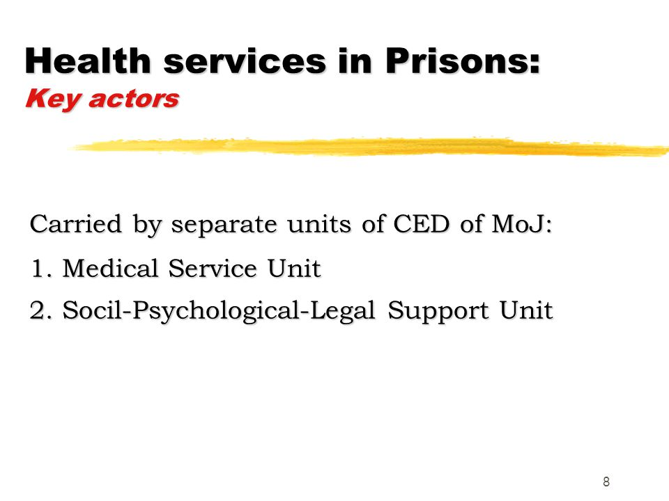 8 Health services in Prisons: Key actors Carried by separate units of CED of MoJ: 1.