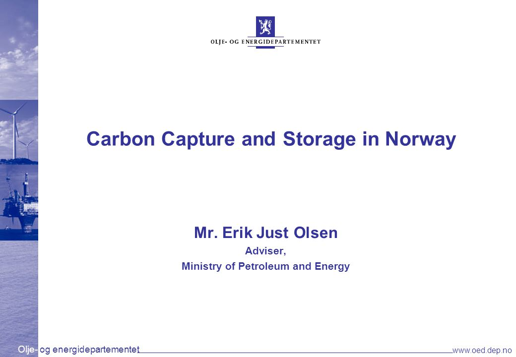 Olje- og energidepartementet www.oed.dep.no Carbon capture and storage may amount to 20 - 28 % of total emission reductions by 2050.