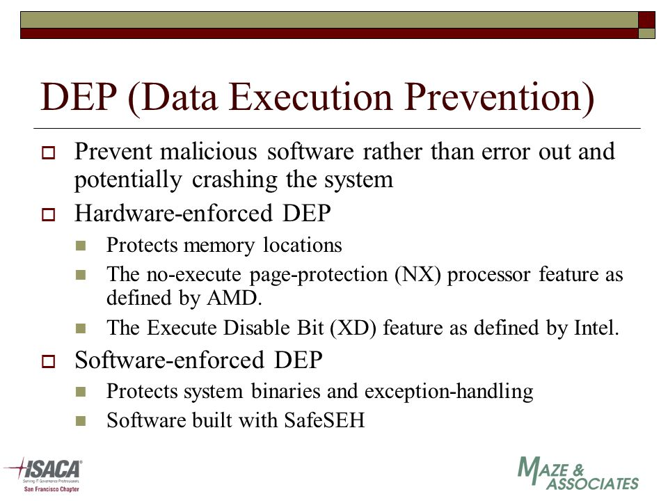 DEP (Data Execution Prevention)  Prevent malicious software rather than error out and potentially crashing the system  Hardware-enforced DEP Protect