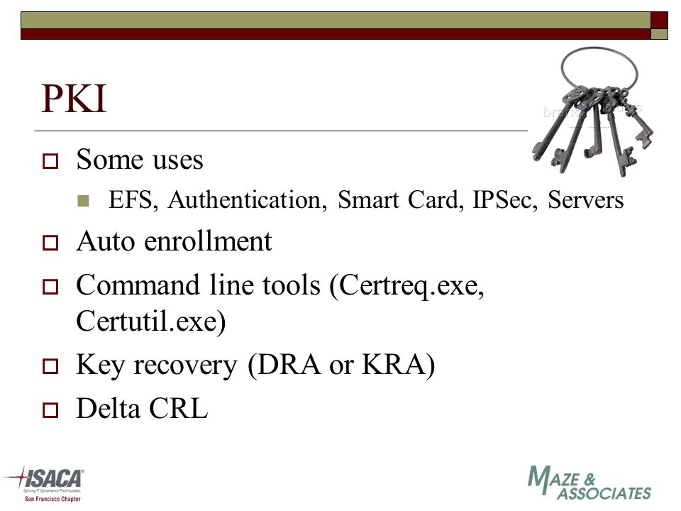 PKI  Some uses EFS, Authentication, Smart Card, IPSec, Servers  Auto enrollment  Command line tools (Certreq.exe, Certutil.exe)  Key recovery (DRA