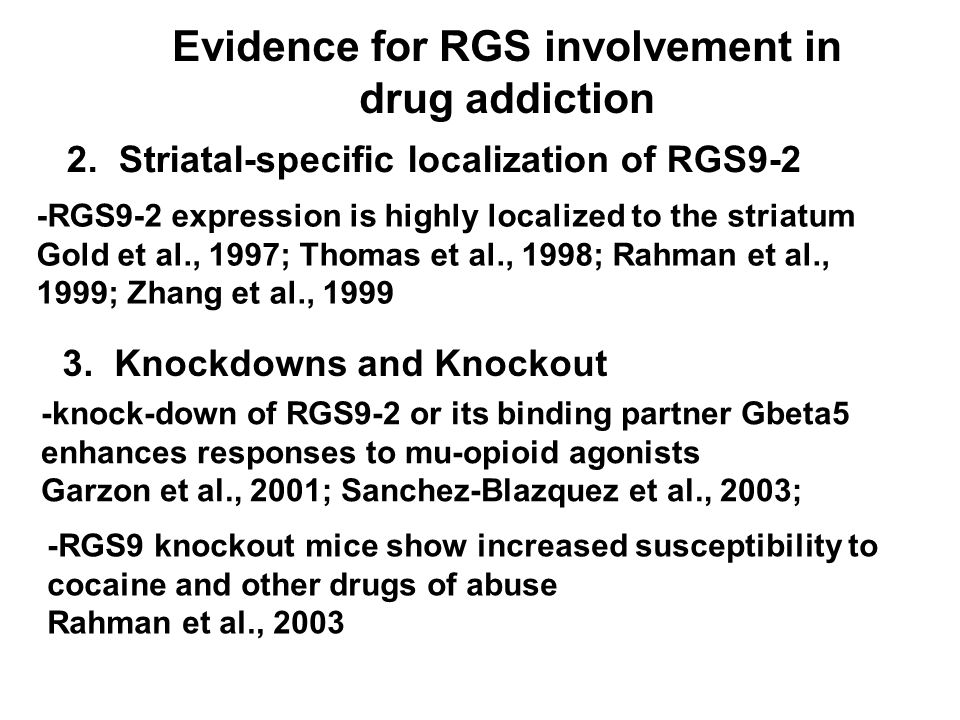 1. Expression Levels Modulated by Drugs -Amphetamines induce expression of RGS2,3, 5, 8, and suppress RGS9-2 Burchett et al., 1998; Burchett et al., 1
