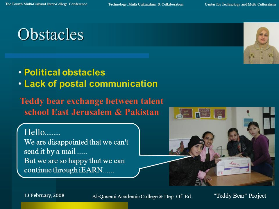 Teddy Bear Project Obstacles 13 February, 2008 The Fourth Multi-Cultural Inter-College Conference Center for Technology and Multi-CulturalismTechnology, Multi-Culturalism & Collaboration Hello.........