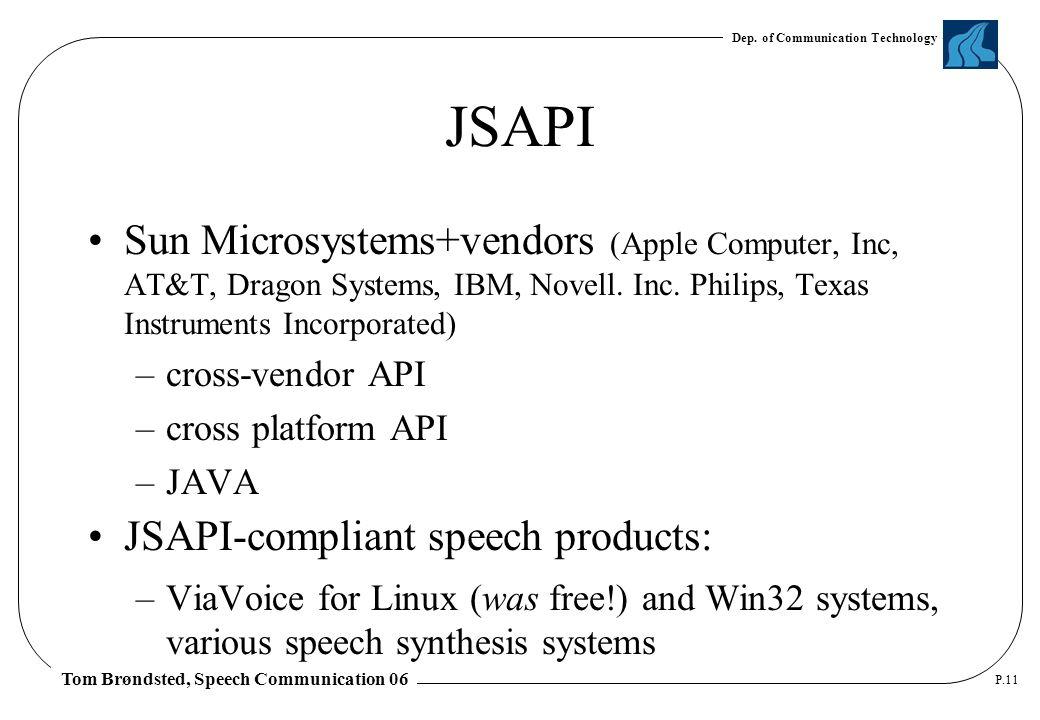 Dep. of Communication Technology Tom Brøndsted, Speech Communication 06 P.11 JSAPI Sun Microsystems+vendors (Apple Computer, Inc, AT&T, Dragon Systems