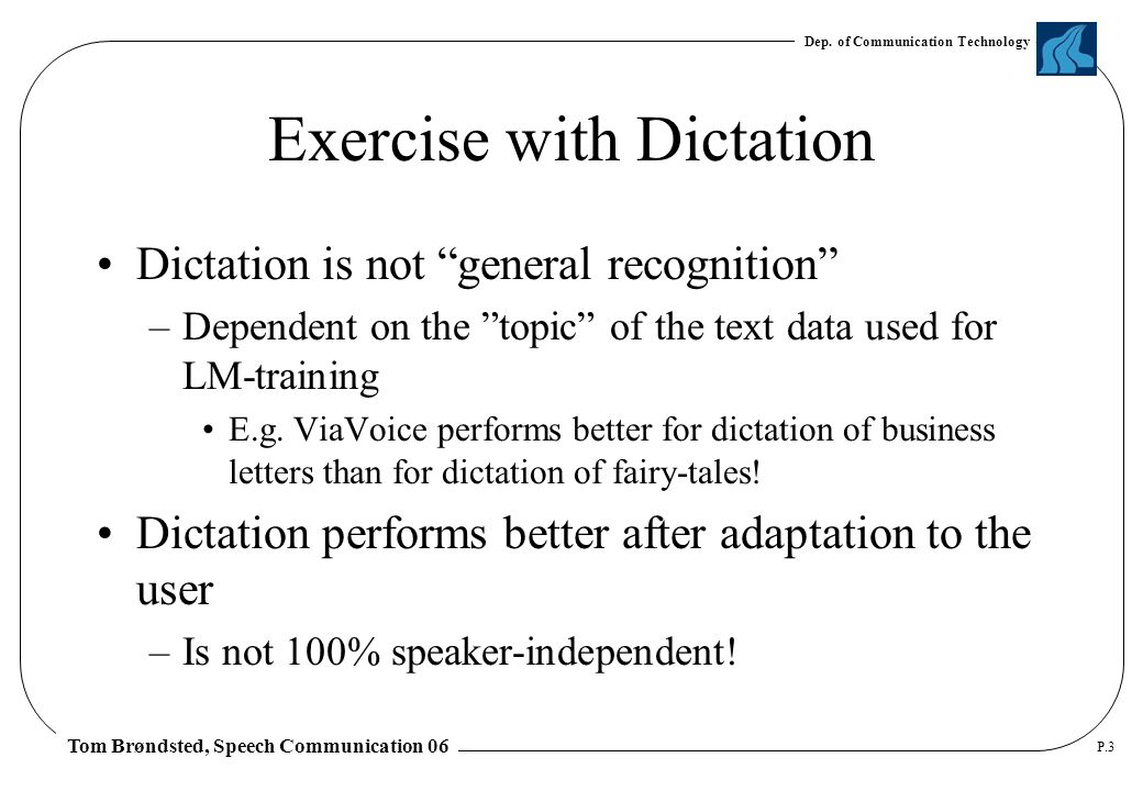 """Dep. of Communication Technology Tom Brøndsted, Speech Communication 06 P.3 Exercise with Dictation Dictation is not """"general recognition"""" –Dependent"""