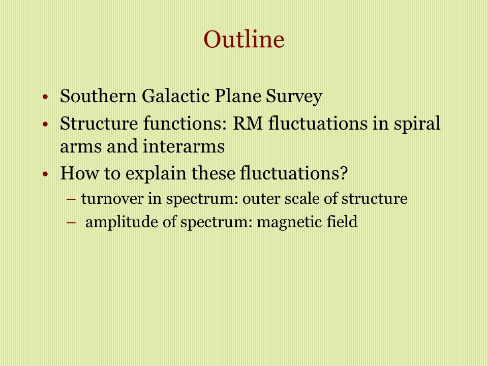 Outline Southern Galactic Plane Survey Structure functions: RM fluctuations in spiral arms and interarms How to explain these fluctuations? –turnover
