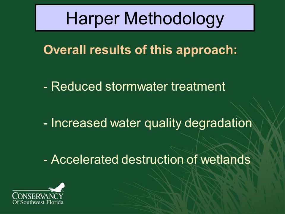 Overall results of this approach: - Reduced stormwater treatment - Increased water quality degradation - Accelerated destruction of wetlands Harper Methodology