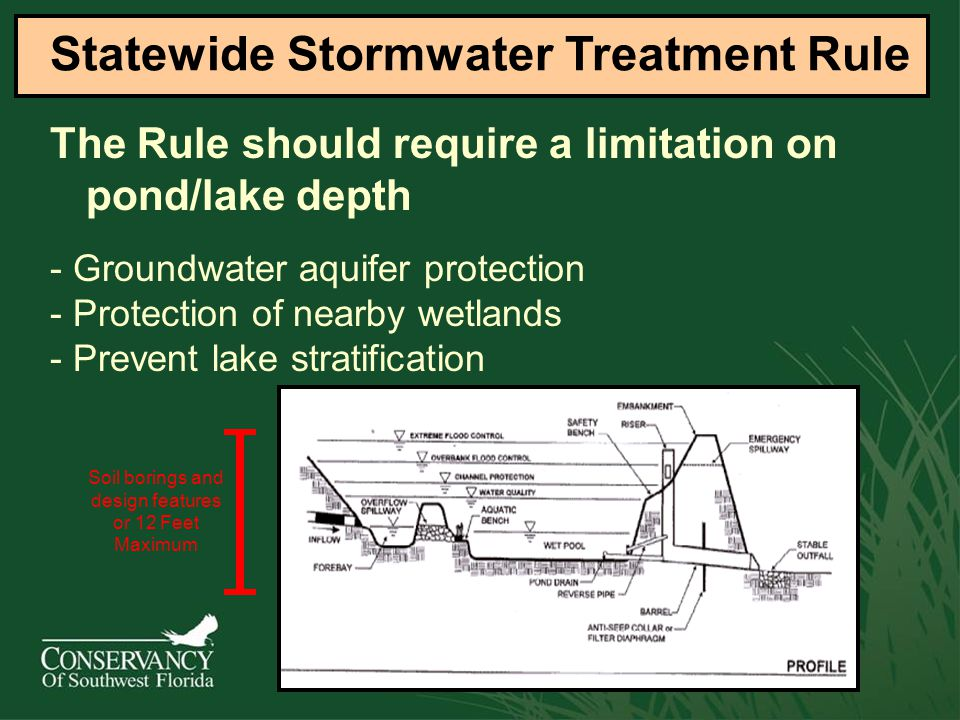 The Rule should require a limitation on pond/lake depth Statewide Stormwater Treatment Rule - Groundwater aquifer protection - Protection of nearby wetlands - Prevent lake stratification Soil borings and design features or 12 Feet Maximum