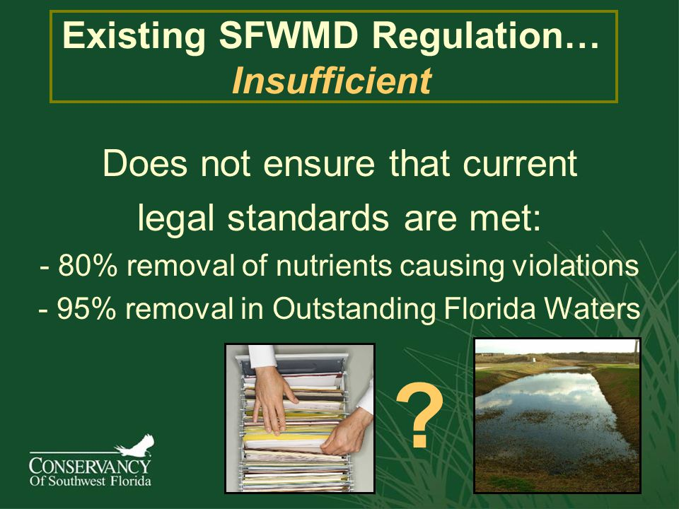 Existing SFWMD Regulation… Insufficient Does not ensure that current legal standards are met: - 80% removal of nutrients causing violations - 95% remo