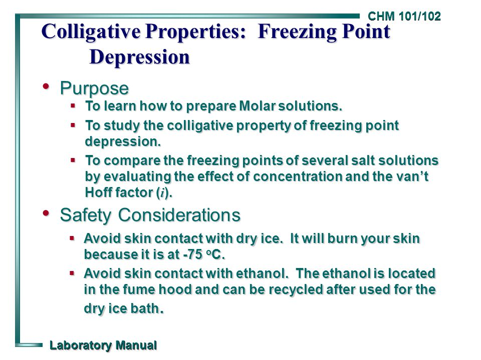 CHM 101/102 Laboratory Manual Colligative Properties: Freezing Point Depression Purpose Purpose  To learn how to prepare Molar solutions.  To study