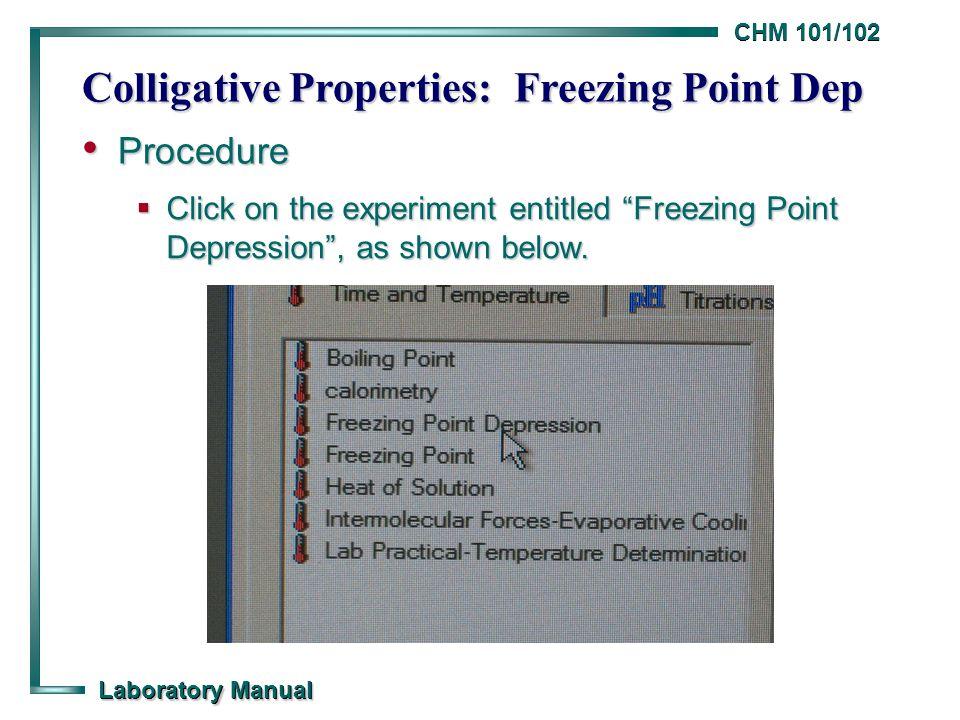"CHM 101/102 Laboratory Manual Colligative Properties: Freezing Point Dep Procedure Procedure  Click on the experiment entitled ""Freezing Point Depres"