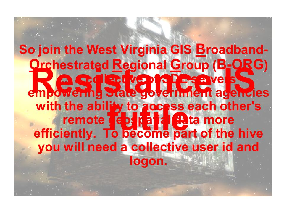 So join the West Virginia GIS B roadband- O rchestrated R egional G roup ( B-ORG )...