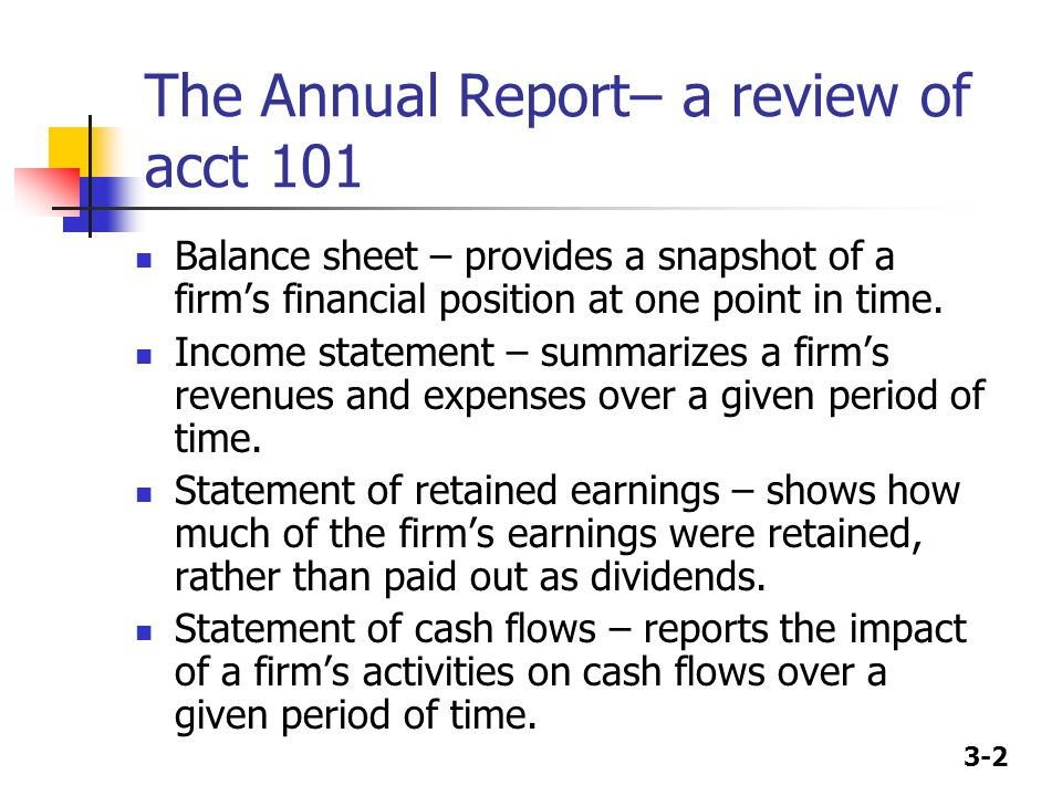 3-2 The Annual Report– a review of acct 101 Balance sheet – provides a snapshot of a firm's financial position at one point in time.
