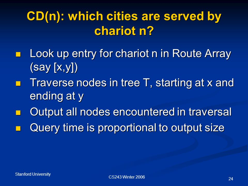 CS243 Winter 2006 Stanford University 24 CD(n): which cities are served by chariot n.