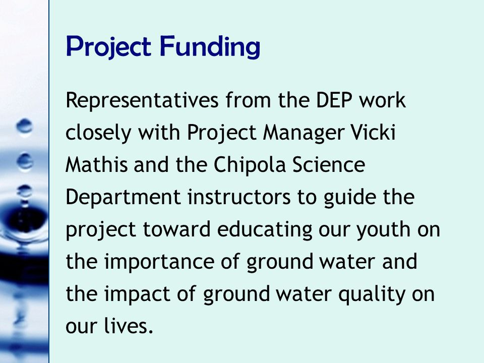 Project Funding Representatives from the DEP work closely with Project Manager Vicki Mathis and the Chipola Science Department instructors to guide th