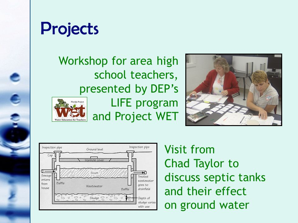 Projects Visit from Chad Taylor to discuss septic tanks and their effect on ground water Workshop for area high school teachers, presented by DEP's LI