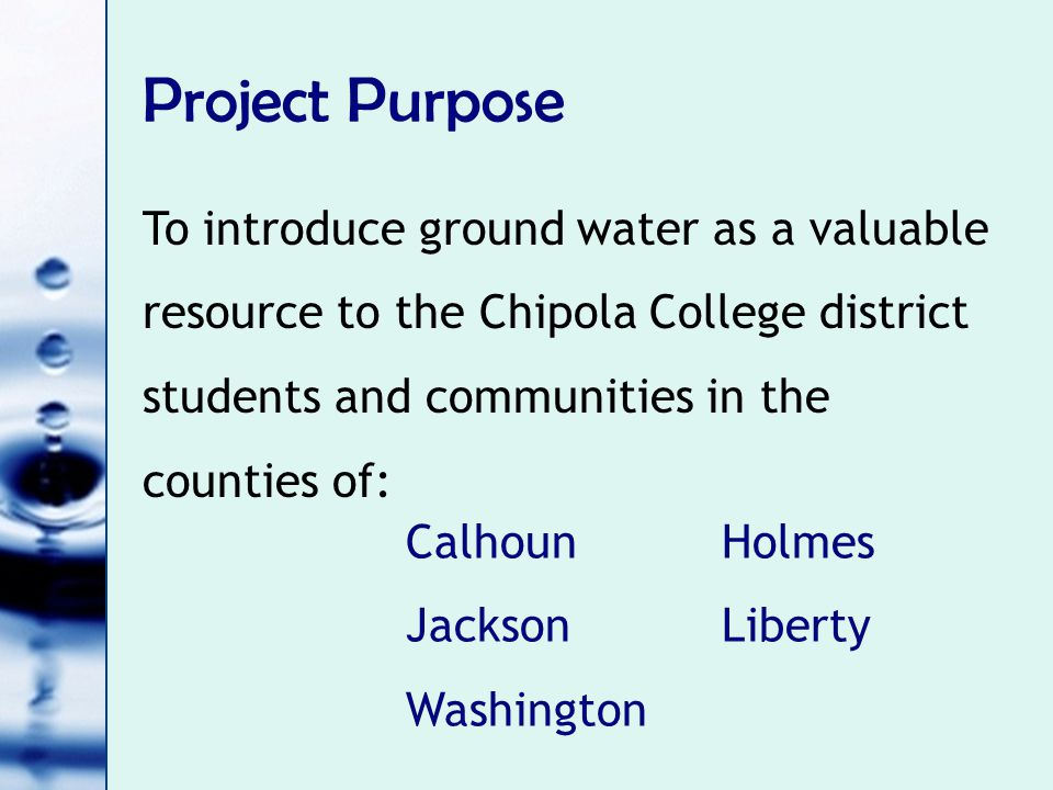Project Purpose To educate and raise awareness about ground water as a valuable and immediate resource, which, when misused, can have immediate repercussions for the land, animals, and residents of a region.