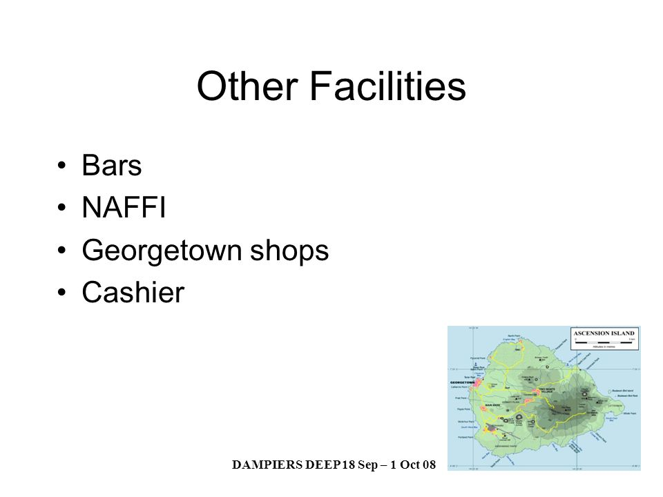 DAMPIERS DEEP 18 Sep – 1 Oct 08 Other Facilities Bars NAFFI Georgetown shops Cashier