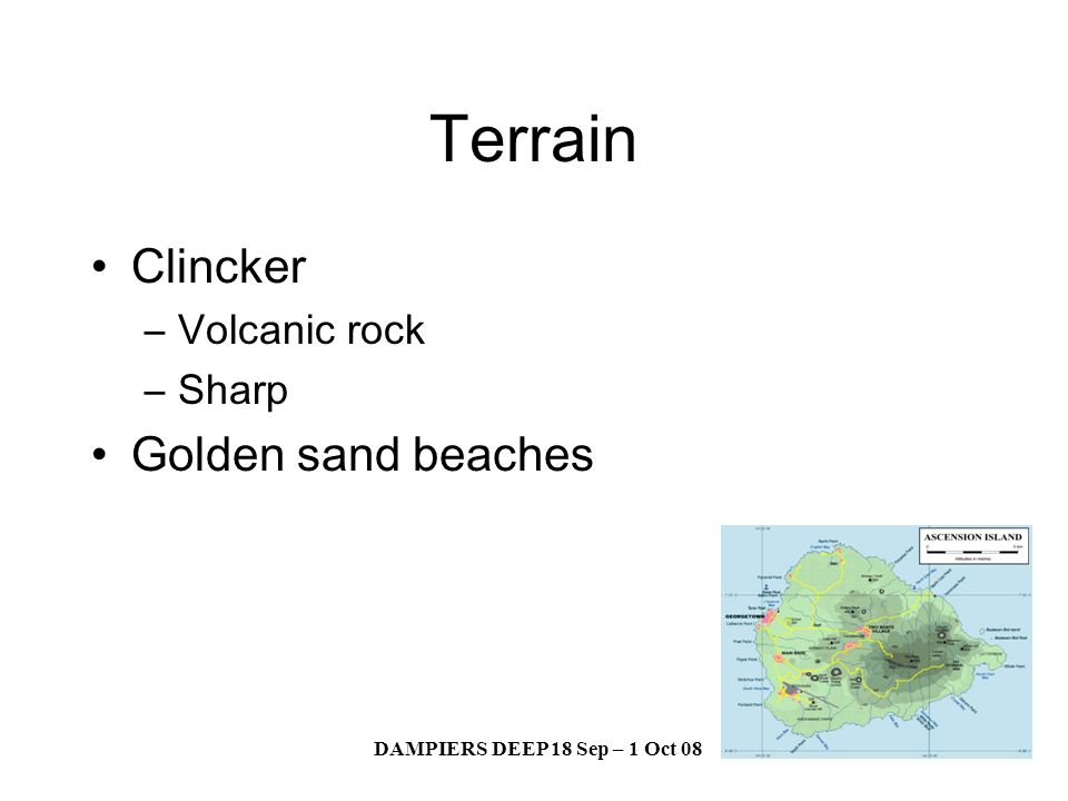 DAMPIERS DEEP 18 Sep – 1 Oct 08 Terrain Clincker –Volcanic rock –Sharp Golden sand beaches