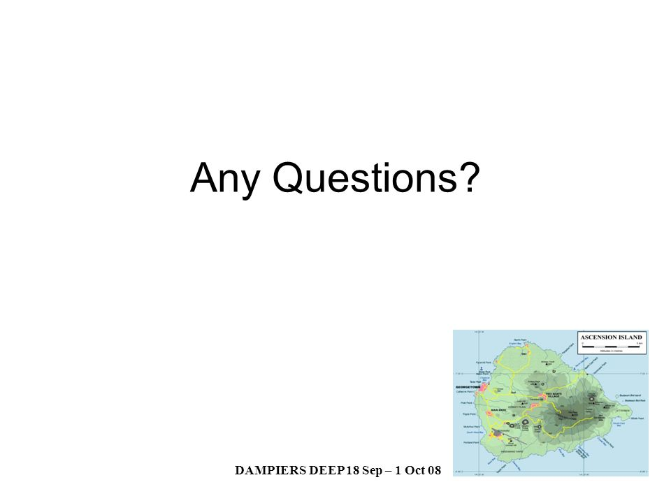 DAMPIERS DEEP 18 Sep – 1 Oct 08 Any Questions?