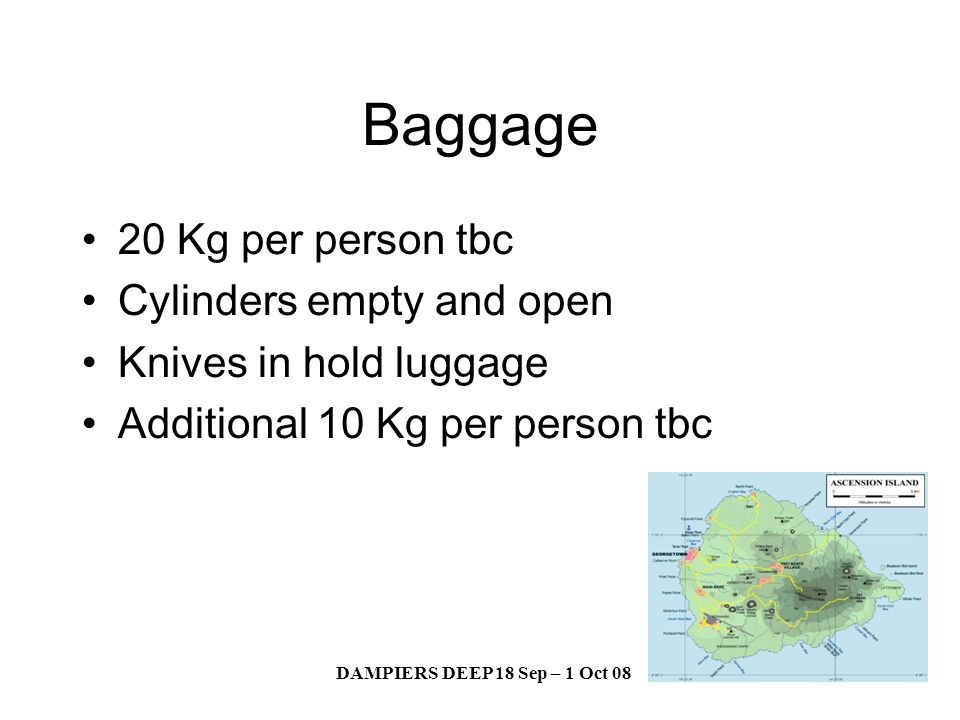 DAMPIERS DEEP 18 Sep – 1 Oct 08 Baggage 20 Kg per person tbc Cylinders empty and open Knives in hold luggage Additional 10 Kg per person tbc