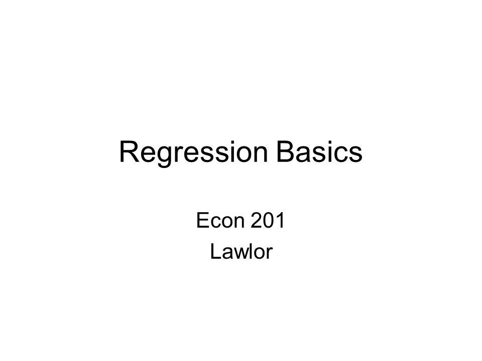 Regression Basics Econ 201 Lawlor