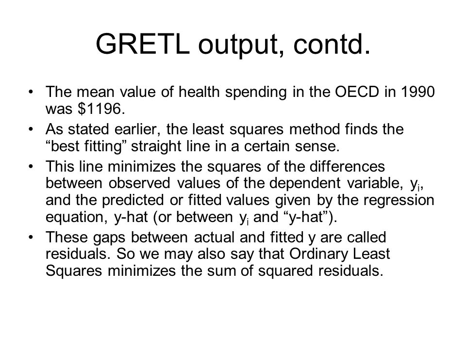 """GRETL output, contd. The mean value of health spending in the OECD in 1990 was $1196. As stated earlier, the least squares method finds the """"best fitt"""